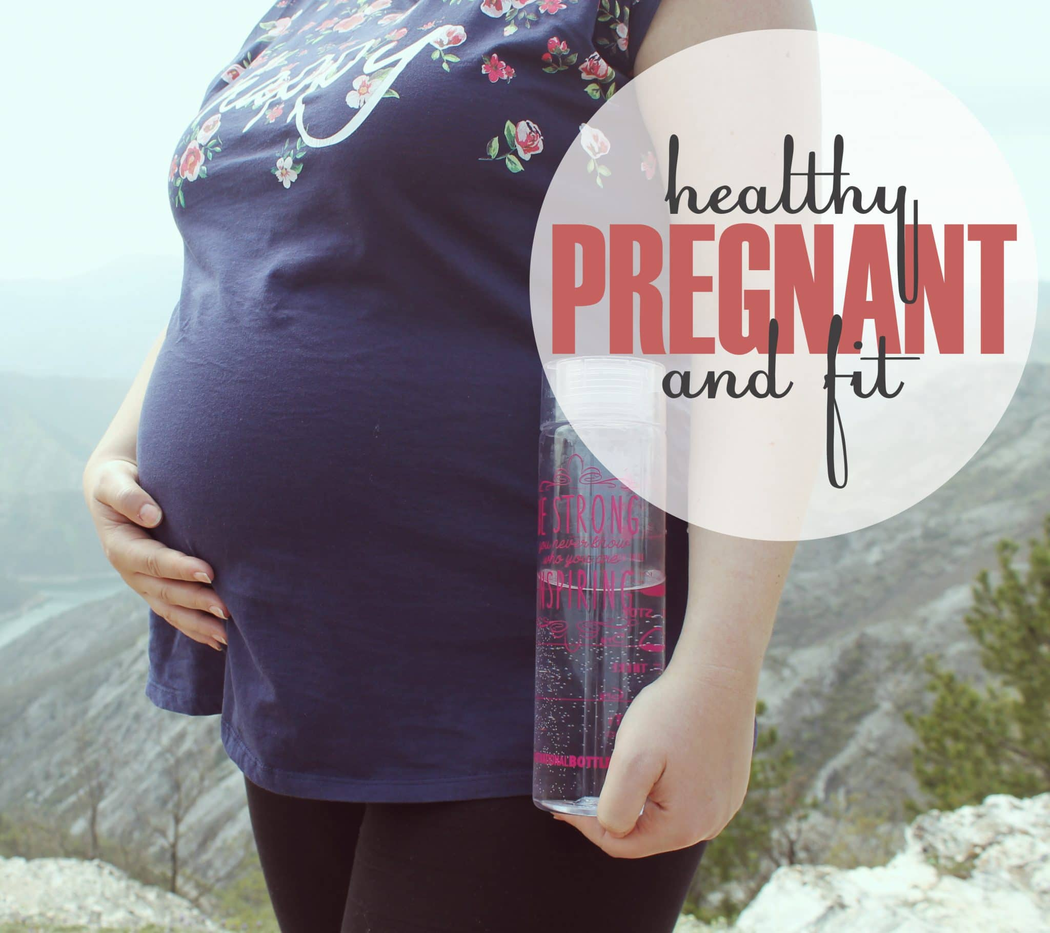 Fit And Healthy Pregnancy Tips - 15 Little Habits To Help You Stay Healthy And Fit During Pregnancy